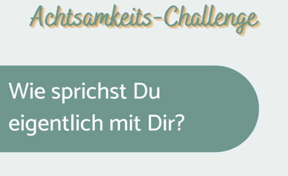Achtsamkeits-Challenge: Tag 5
